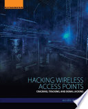 Hacking Wireless Access Points : Cracking, Tracking, and Signal Jacking /