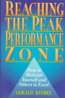 Reaching the peak performance zone : how to motivate yourself and others to excel /