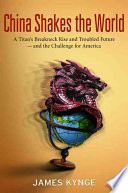 China shakes the world : a titan's rise and troubled future and the challenge for America /