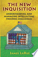 The new inquisition : understanding and managing intellectual freedom challenges /