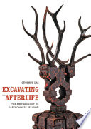 Excavating the afterlife : the archaeology of early Chinese religion /