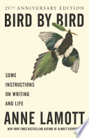Bird by bird : some instructions on writing and life /