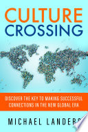 Culture crossing : discover the key to making successful connections in the new global era /
