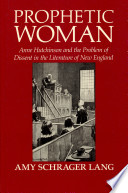 Prophetic woman : Anne Hutchinson and the problem of dissent in the literature of New England /