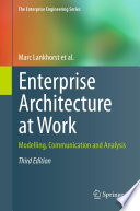 Enterprise architecture at work modelling, communication and analysis, third edition /