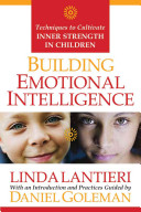 Building emotional intelligence : techniques to cultivate inner strength in children /