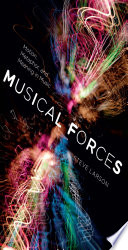 Musical forces : motion, metaphor, and meaning in music /