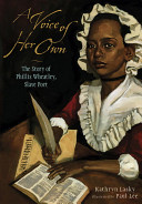 A voice of her own : the story of Phillis Wheatley, slave poet /