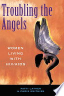 Troubling the angels : women living with HIV/AIDS /