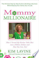 Mommy millionaire : how I turned my kitchen table idea into a million dollars and how you can, too! /