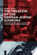 The creation of the German-Jewish diaspora : interwar German-Jewish immigration to Palestine, the USA, and England /
