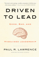 Driven to lead : good, bad, and misguided leadership /