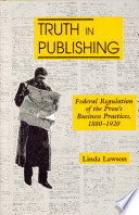 Truth in publishing : federal regulation of the press's business practices, 1880-1920 /