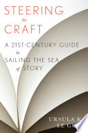 Steering the craft : a twenty-first century guide to sailing the sea of story /