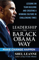 Leadership the Barack Obama way : lessons on teambuilding and creating a winning culture in challenging times /