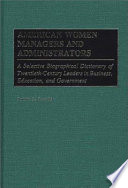 American women managers and administrators : a selective biographical dictionary of twentieth-century leaders in business, education, and government /