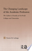 The changing landscape of the academic profession : faculty culture at for-profit colleges and universities /