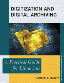 Digitization and digital archiving : a practical guide for librarians /