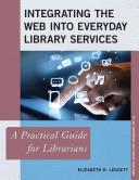 Integrating the Web into everyday library services : a practical guide for librarians /