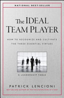 The ideal team player : how to recognize and cultivate the three essential virtues : a leadership fable /