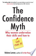 The confidence myth : why women undervalue their skills and how to get over it /