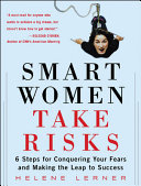 Smart women take risks : six steps for conquering your fears and making the leap to success /