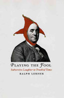 Playing the fool : subversive laughter in troubled times /