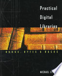 Practical digital libraries : books, bytes, and bucks /