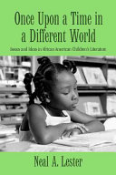 Once upon a time in a different world : issues and ideas in African American children's literature /