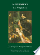 Meyerbeer's les huguenots : an evangel of religion and love /