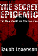 The secret epidemic : the story of AIDS and Black America /