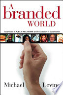A branded world : adventures in public relations and the creation of superbrands /