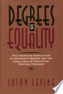 Degrees of equality : the American Association of University Women and the challenge of twentieth-century feminism /