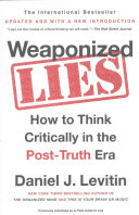 Weaponized lies : how to think critically in the post-truth era /