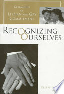 Recognizing ourselves : ceremonies of lesbian and gay commitment /