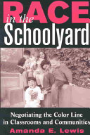Race in the schoolyard : negotiating the color line in classrooms and communities  /