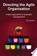 Directing the agile organisation : a lean approach to business management /