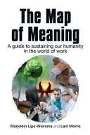 The map of meaning : a guide to sustaining our humanity in the world of work /