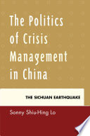 The politics of crisis management in China : the Sichuan Earthquake /