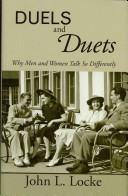 Duels and duets : why men and women talk so differently /