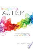 Imagining autism : fiction and stereotypes on the spectrum /