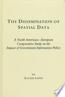 The dissemination of spatial data : a North American-European comparative study on the impact of government information policy /