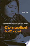 Compelled to excel : immigration, education, and opportunity among Chinese Americans /