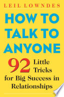 How to talk to anyone : 92 little tricks for big success in relationships /