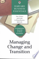 Harvard business essentials : managing change and transition.