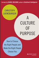 A culture of purpose : how to choose the right people and make the right people choose you /