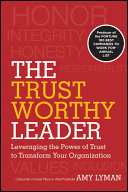 The trustworthy leader leveraging the power of trust to transform your organization /