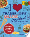 The I [heart] Trader Joe's college cookbook : 150 cheap-and-easy gourmet recipes /
