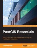 PostGIS essentials : learn how to build powerful spatial database solutions with PostGIS quickly and efficiently /
