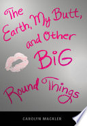 The earth, my butt, and other big, round things /
